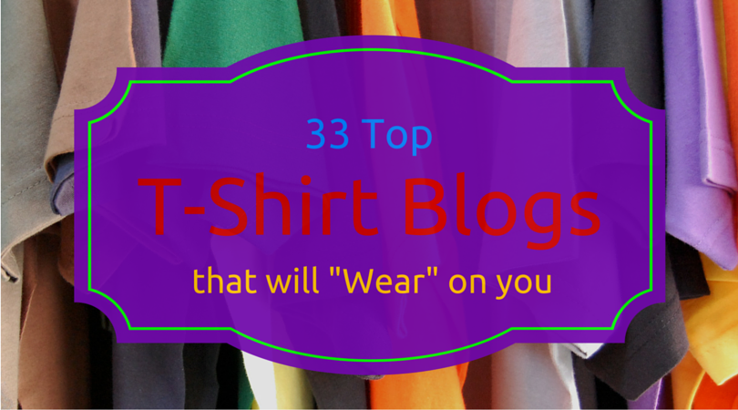 Top T-Shirt Blogs will wear on you