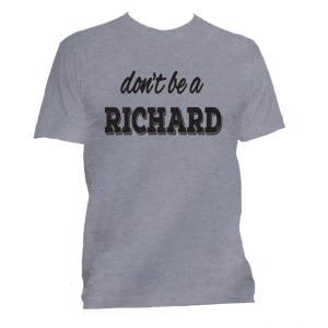 Dont be a Richard T-Shirt
